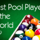List of the Best Pool Players in the World